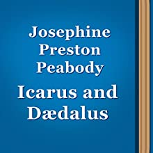 Icarus and Daedalus (Annotated) (       UNABRIDGED) by Josephine Preston Peabody Narrated by Anastasia Bertollo