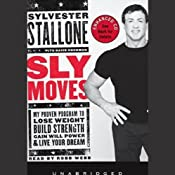Sly Moves: My Proven Program to Lose Weight, Build Strength, Gain Will Power & Live Your Dream | [Sylvester Stallone, David Hochman]