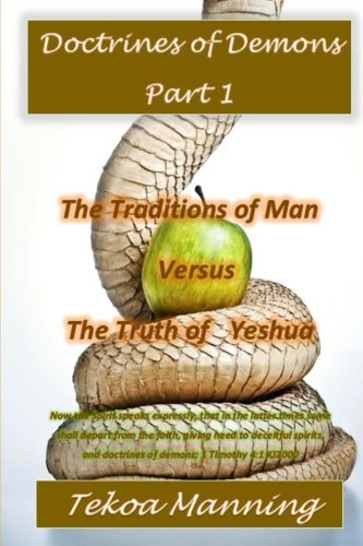 Doctrines of Demons Part 1: The Traditions of Man versus The Truth of Yeshua (Volume 1)