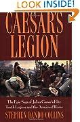 Caesars Legion: The Epic Saga of Julius Caesar's Elite Tenth Legion and the Armies of Rome