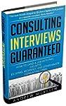 Consulting Interviews Guaranteed!: Ho...