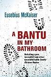 A Bantu in My Bathroom