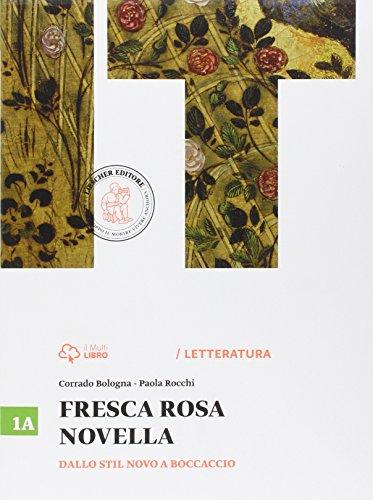 Fresca rosa novella. Vol. 1A: Dallo Stil novo a Boccaccio. Con e-book. Con espansione online. Per le Scuole superiori