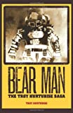 Bear Man, the Troy Hurtubise Saga