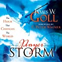 Prayer Storm: The Hour that Changes the World Audiobook by James Goll Narrated by Richard Reneau