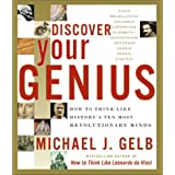 Discover Your Genius: How to Think Like History's Ten Most Revolutionary Minds ~ Michael Gelb