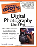 Steven Greenberg The Complete Idiot's Guide to Digital Photography Like a Pro (Complete Idiot's Guides (Lifestyle Paperback))
