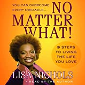 No Matter What!: 9 Steps to Living the Life You Love | [Lisa Nichols]