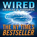 WIRED Audiobook by Douglas E. Richards Narrated by Peter Berkrot