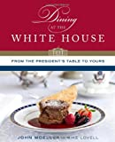 Dining at the White House: From the Presidents Table to Yours
