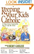 Keeping Your Kids Catholic: It May Seem Impossible But It Can Be Done