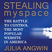 Stealing MySpace: The Battle to Control the Most Popular Website in America | [Julia Angwin]
