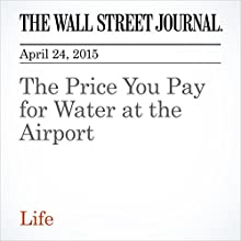 The Price You Pay for Water at the Airport (       UNABRIDGED) by Scott McCartney Narrated by Ken Borgers
