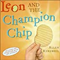 Leon and the Champion Chip (       UNABRIDGED) by Allen Kurzweil Narrated by Matt Labyorteaux