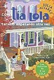 De como tia Lola termino empezando otra vez (The Tia Lola Stories) (Spanish Edition) (0307930343) by Alvarez, Julia