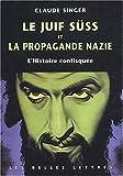 echange, troc Claude Singer - Le juif Süss et la propagande nazie. L'Histoire confisquée