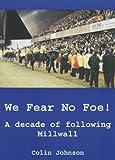 We Fear No Foe! - a Decade Following Millwall