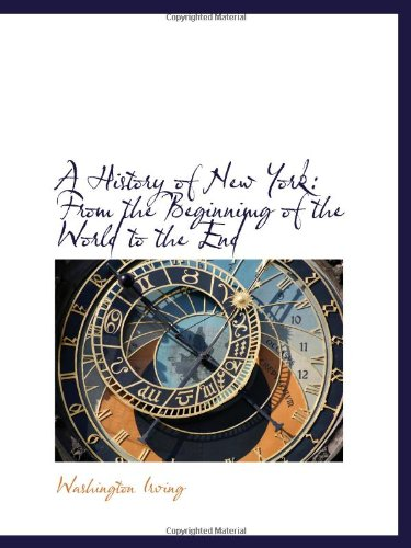 A History of New York: From the Beginnimg of the World to the End