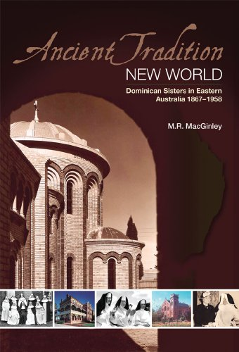 Ancient Tradition: New World - Dominican Sisters in Eastern Australia 1867-1958