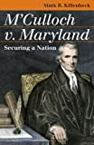 M'Culloch v. Maryland: Securing a Nation (Landmark Law Cases and American Society) (Landmark Law Cases & American Society)