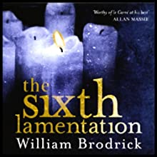 Sixth Lamentation: Father Anselm Series, Book 1 Audiobook by William Brodrick Narrated by Nathaniel Parker