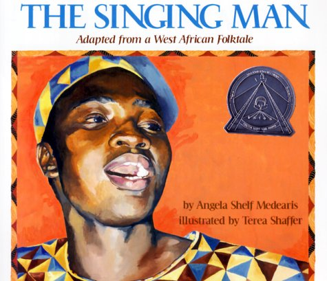 The Singing Man: Adapted from a West African Folktale, Angela Shelf Medearis