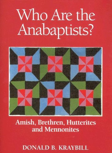 Who Are the Anabaptists?: Amish, Brethren, Hutterites, and Mennonites
