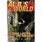 Al B.'s World: Living Life To Its Fullest ~ Al B.