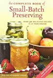 img - for The Complete Book of Small-Batch Preserving: Over 300 Recipes to Use Year-Round by Ellie Topp (2007-03-16) book / textbook / text book