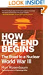 How the End Begins: The Road to a Nuc...