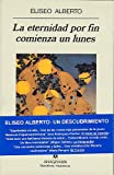 La eternidad por fin comienza un lunes (Narrativas Hispanicas) (Spanish Edition)