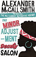 The Minor Adjustment Beauty Salon (No. 1 Ladies' Detective Agency)