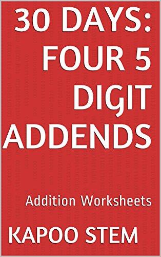 30 Addition Worksheets with Four 5-Digit Addends: Math Practice Workbook (30 Days Math Addition Series 15) (English Edition) Kapoo Stem Stem Workbooks Publishers