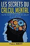Les secrets du calcul mental: tout le...