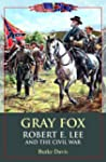 Gray Fox: Robert E. Lee and the Civil...