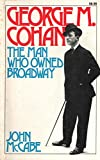 George M. Cohan: The Man Who Owned Broadway (A Da Capo paperback)