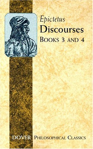 Discourses: Books 3 and 4 (Philosophical Classics), Epictetus