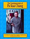 The Fundamentals of Pa Kua Chang: The Methods of Lu Shue-Tien As Taught by Park Bok Nam