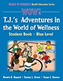 img - for WOW! T.J.'s Adventures in the World of Wellness-Blue Level-Hardback: Student Book (World of Wellness Health Education Series) book / textbook / text book