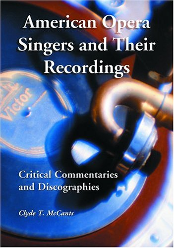 American Opera Singers And Their Recordings: Critical Commentaries And Discographies