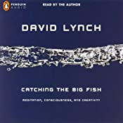 Catching the Big Fish: Meditation, Consciousness, and Creativity | [David Lynch]