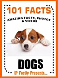 img - for 101 Facts... Dogs! Amazing Facts, Photos and Video Links to the World's Best Loved Pet. (101 Animal Facts) book / textbook / text book