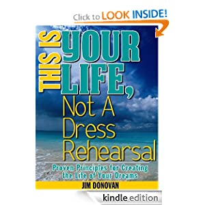 This is Your Life, Not a Dress Rehearsal: How to create the life you've always wanted