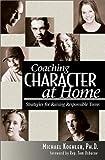 Coaching Character at Home; Strategies for Raising Responsible Teens