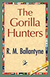 img - for The Gorilla Hunters book / textbook / text book