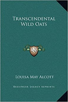 essay on transcendental wild oats by louisa may alcott Transcendental wild oats: a chapter from an unwritten romance is a prose satire written by louisa may alcott, about her family's involvement with the transcendentalist community fruitlands in the early 1840s.
