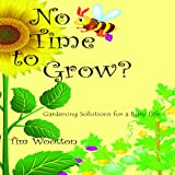 Tim Wootton No Time to Grow - Fruit and Veg for the On the Go Gardener