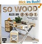 So wood - Alles aus Holz: M�bel und A...