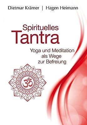 Spirituelles Tantra: Yoga und Meditation als Wege zur Befreiung