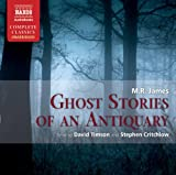 M.R. James Ghost Stories of an Antiquary (Unabridged Selections) (Naxos Complete Classics)